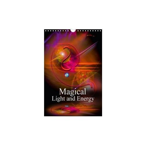 Magical Light and Energy (Wall Calendar 2017 DIN A4 Portrait)