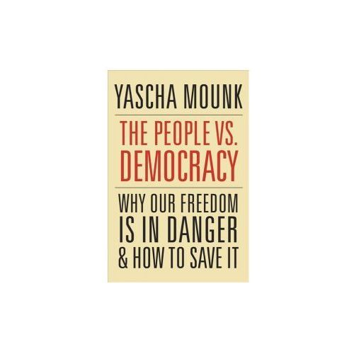 People vs. Democracy - Why Our Freedom Is in Danger and How to Save It (9780674976825)