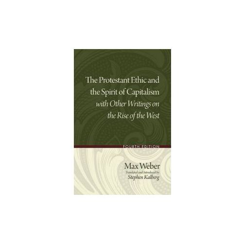 Protestant Ethic and the Spirit of Capitalism with Other Writings on the Rise of the West, Weber, Max
