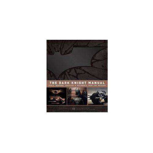 Dark Knight Manual: Tools, Weapons, Vehicles & Documents from the Batcave (9781781162859)
