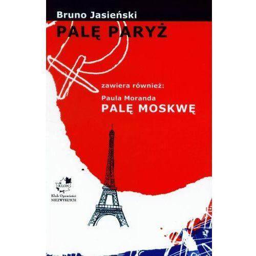 Palę Paryż - Bruno Jasieński, Paul Morand (2005)