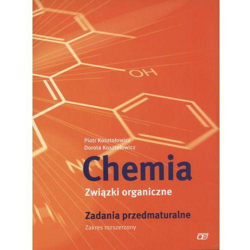 Chemia Związki organiczne Zadania przedmaturalne / Zakres rozszerzony - Kosztołowicz Piotr, Kosztołowicz Dorota, Pazdro