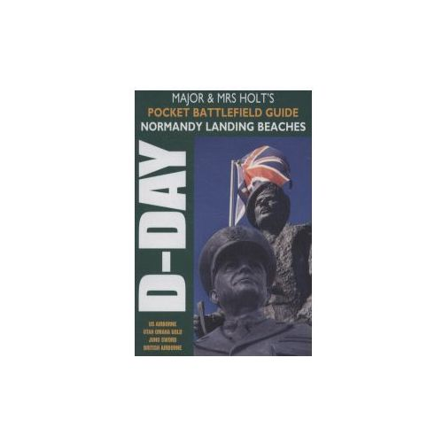 Major and Mrs Holt's Pocket Battlefield Guide to Normandy
