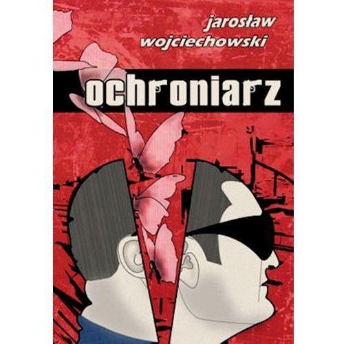 Ochroniarz - Jarosław Wojciechowski (9788378590392)