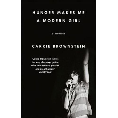 Hunger Makes Me a Modern Girl, Brownstein, Carrie