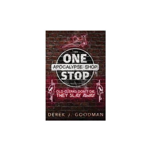 Old Clerks Don't Die, They Slay Away (the One Stop Apocalypse Shop Book 2) (9781618684943)