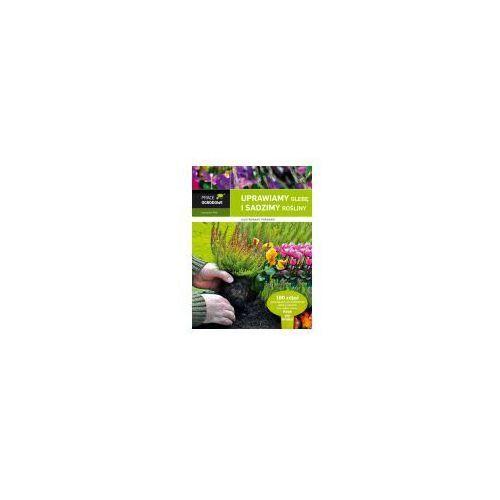 Uprawiamy glebę i sadzimy rośliny Ilustrowany poradnik (112 str.)