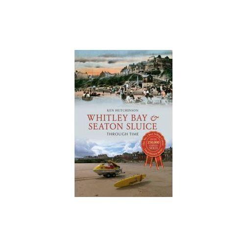 Whitley Bay & Seaton Sluice Through Time