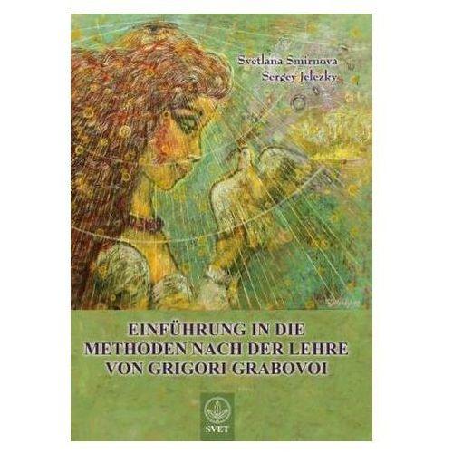 Einfuhrung in Die Methoden Nach Der Lehre Von Grigori Grabov (9783735787545)