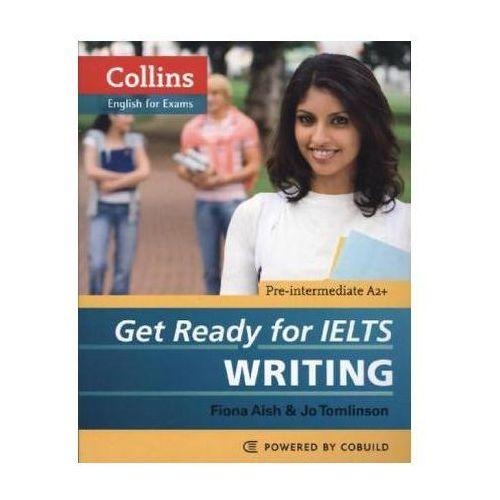 Get Ready for IELTS Writing + CD. Pre-Intermediate A2+, Fiona Aish, Jo Tomlinson