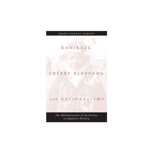 Kamikaze, Cherry Blossoms and Nationalisms (9780226620916)