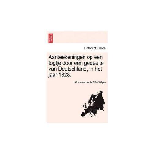 Aanteekeningen Op Een Togtje Door Een Gedeelte Van Deutschland, in Het Jaar 1828.