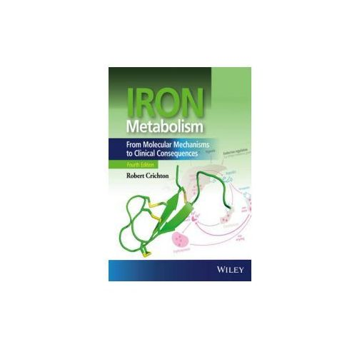 Iron Metabolism - From Molecular Mechanisms to Clinical Consequences 4E