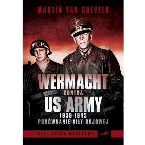 Wehrmacht kontra US Army 1939-1945. Porównanie siły bojowej, książka z kategorii Historia