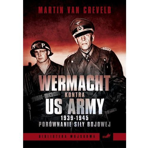 Wehrmacht kontra US Army 1939-1945. Porównanie siły bojowej (opr. broszurowa)