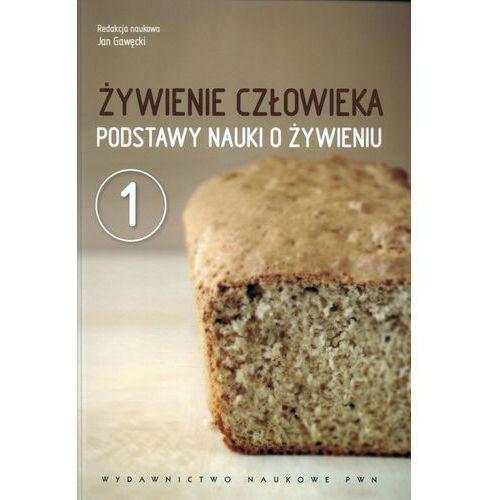 Żywienie człowieka. Podstawy nauki o żywieniu. T.1 (Jan Gawęcki)