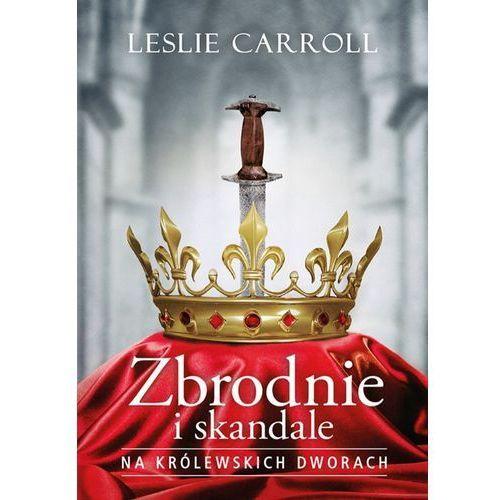 Zbrodnie i skandale na królewskich dworach - Leslie Carroll (EPUB)