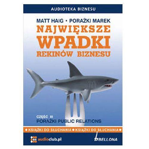 Największe wpadki rekinów biznesu. Część 3. Porażki Public Relations (audiobook) Matt Haig (9788360339473)