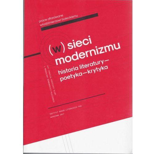 W sieci modernizmu Historia literatury – poetyka – krytyka. Prace ofiarowane Włodzimierzowi Boleckiemu (9788365573919)