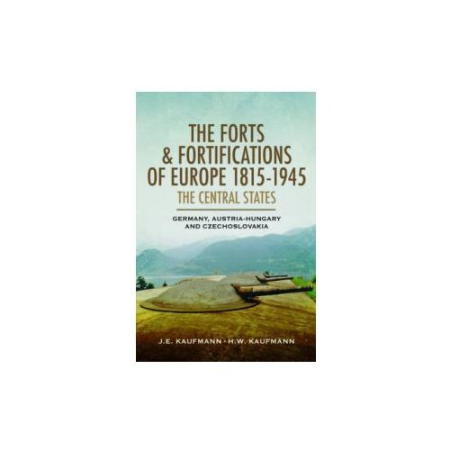 Forts and Fortifications of Europe 1815-1945 - The Central S