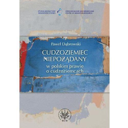 Cudzoziemiec niepożądany w polskim prawie o cudzoziemcach (2011)