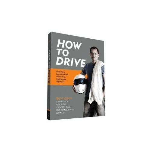 How to Drive: Real World Instruction and Advice from Hollywood's Top Driver (9781452145297)