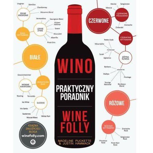 Wino. Praktyczny poradnik Wine Folly - Madeline Puckette, Justin Hammack (2016)