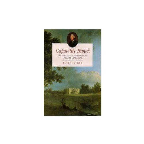 Capability Brown And The Eighteenth - Century Landscape