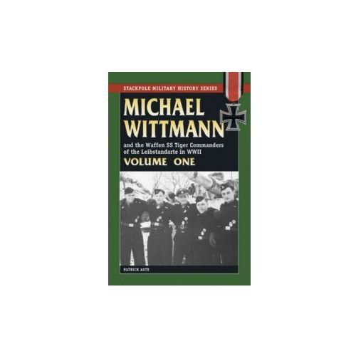 Michael Wittmann and the Waffen SS Tiger Commanders of the L