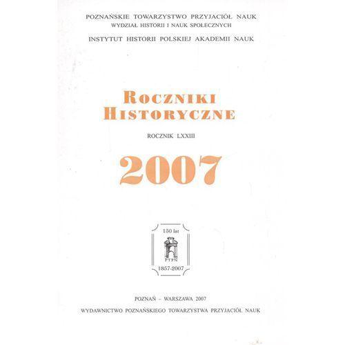 Roczniki historyczne Rocznik LXXIII 2007