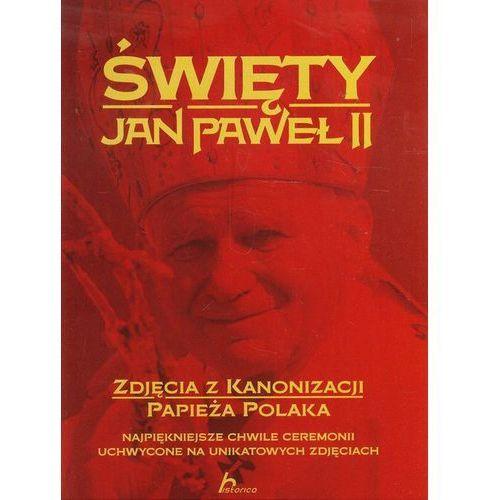 Święty Jan Paweł II Zdjęcia z kanonizacji papieża Polaka, oprawa twarda