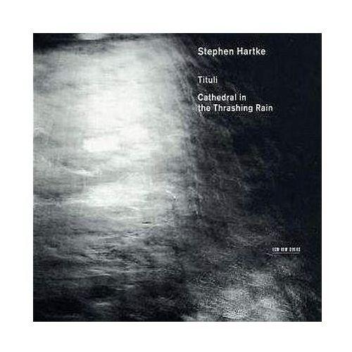 TITULI:CATHEDRAL IN THRASHING RAIN - Stephen Hartke (Płyta CD), 4760512