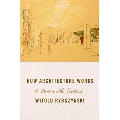 How Architecture Works - Witold Rybczynski (ISBN 9780374211745)