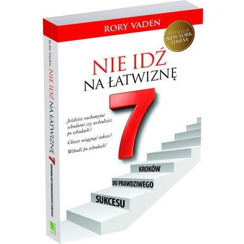 Nie idź na łatwiznę Siedem kroków do prawdziwego sukcesu (2013)