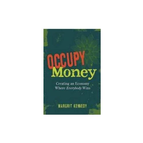 Occupy Money Creating an Economy Where Everybody Wins