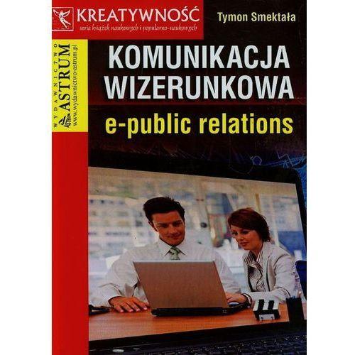 Komunikacja wizerunkowa e-public relations (9788372778284)