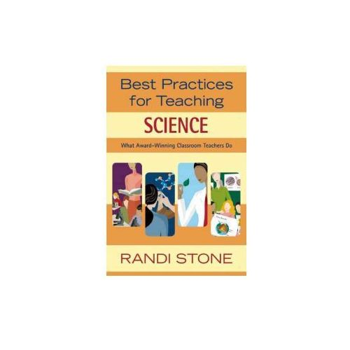 Best Practices for Teaching Science: What Award-Winning Classroom Teachers Do