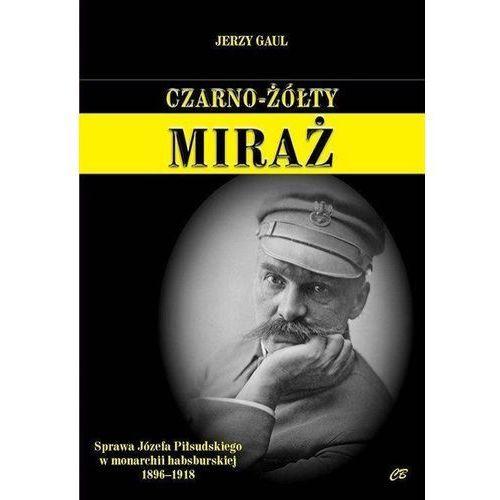 Czarno- żółty miraż. Sprawa Józefa Piłsudskiego... (9788373392168)