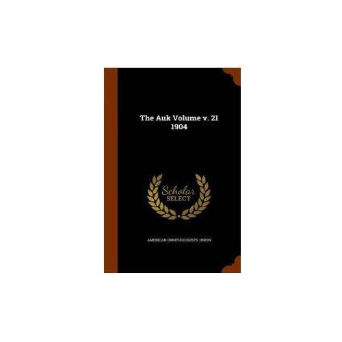 Auk Volume V. 21 1904 (9781345293487)