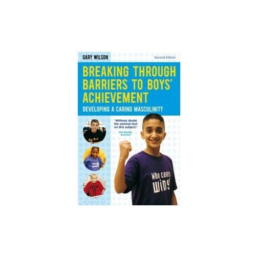 Breaking Through Barriers To Boys' Achievement, Wilson, Gary