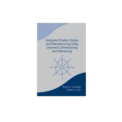 Integrated Product Design and Manufacturing Using Geometric Dimensioning and Tolerancing (9780824788902)