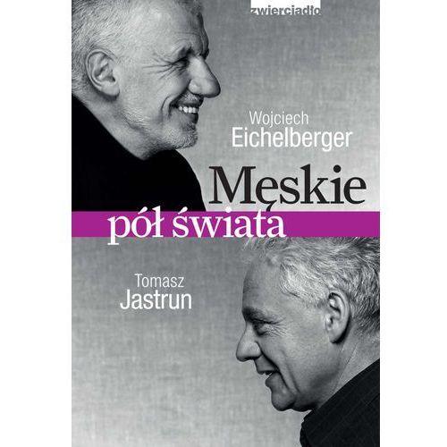 Męskie pół świata - Wojciech Eichelberger, Tomasz Jastrun (218 str.)