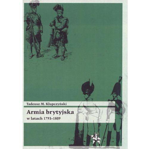 Armia brytyjska w latach 1793-1809 - Klupczyński Tadeusz M. (448 str.)