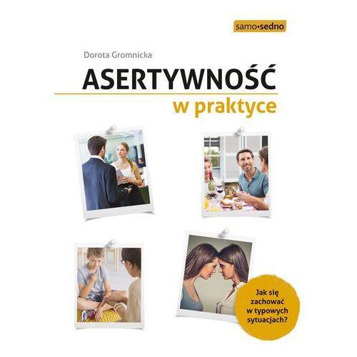 Asertywność w praktyce. Jak zachować się w typowych sytuacjach. Wyd. 2 - Dorota Gromnicka (2017)