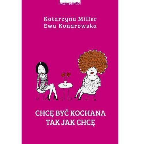 Chcę być kochana tak jak chcę - Katarzyna Miller, Ewa Konarowska