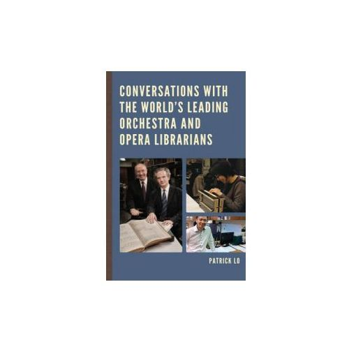 Conversations with the World's Leading Orchestra and Opera Librarians (9781442255425)