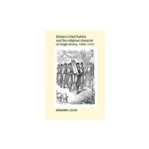 Britain's Chief Rabbis and the Religious Character of Anglo-Jewry, 1880-1970 (9780719095474)