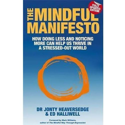 The Mindful Manifesto : How Doing Less And Noticing More Can Help Us Thrive In A Stressed-Out World (9781848508248)
