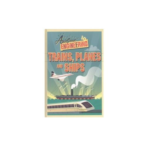 Awesome Engineering: Trains, Planes and Ships (9781445155319)
