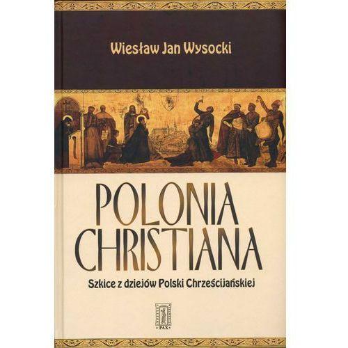 Polonia Christiana. Szkice z dziejów Polski Chrześcijańskiej (370 str.)